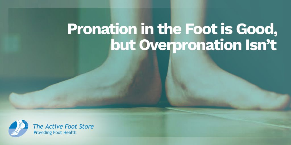 Pronation in the Foot Is Good, but Overpronation Isn't