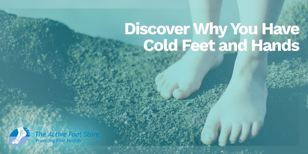 Discover Why You Have Cold Feet and Hands