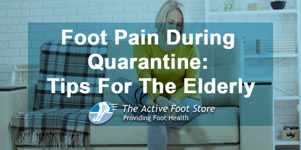 Foot Pain During Quarantine: Tips For The Elderly