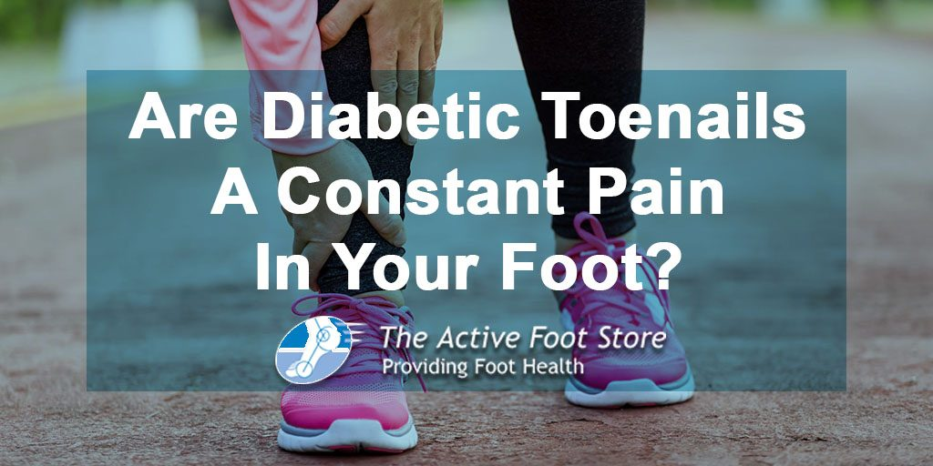 Are Diabetic Toenails a Constant Pain in Your Foot?