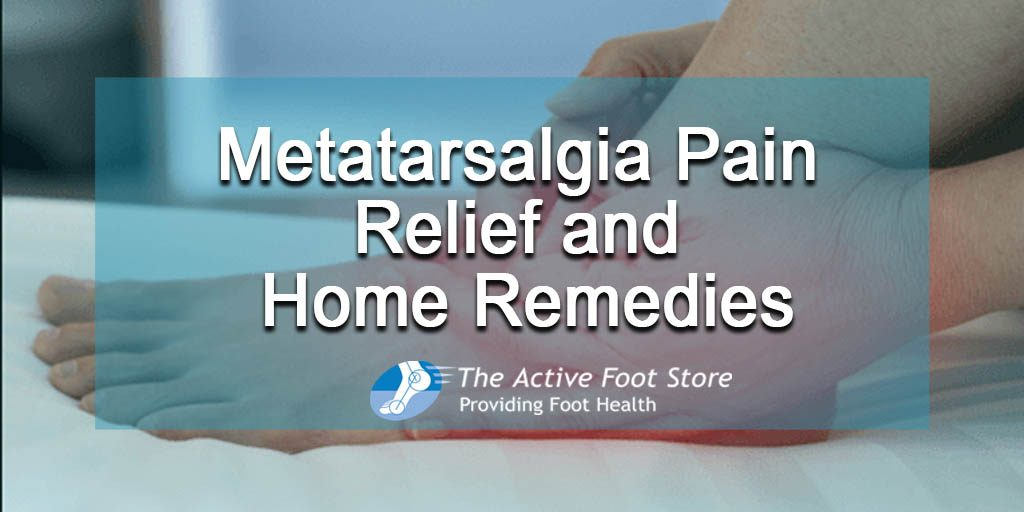 Metatarsalgia Pain Relief and Home Remedies