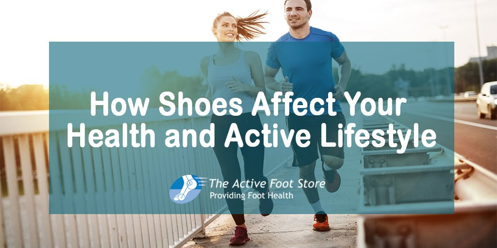 How Shoes Affect Your Health and Active Lifestyle