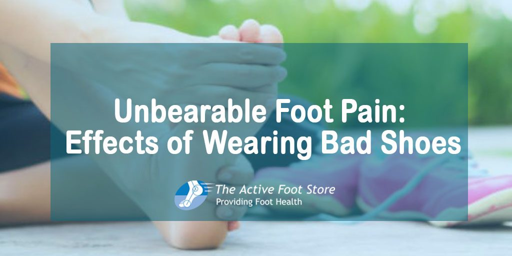 Unbearable Foot Pain: Effects of Wearing Bad Shoes