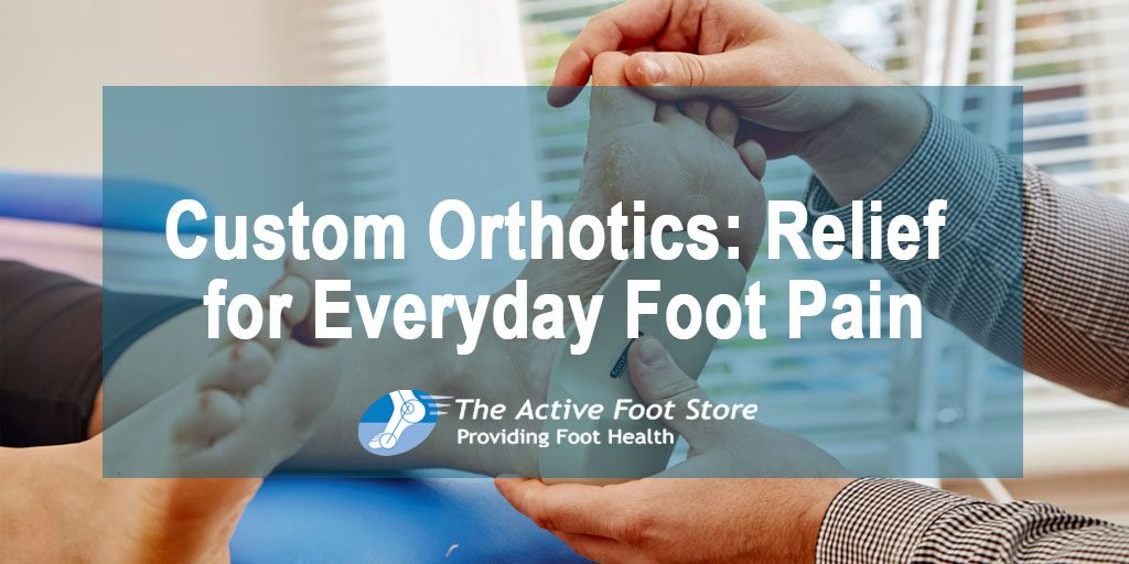 Custom Orthotics : Relief for Everyday Foot Pain